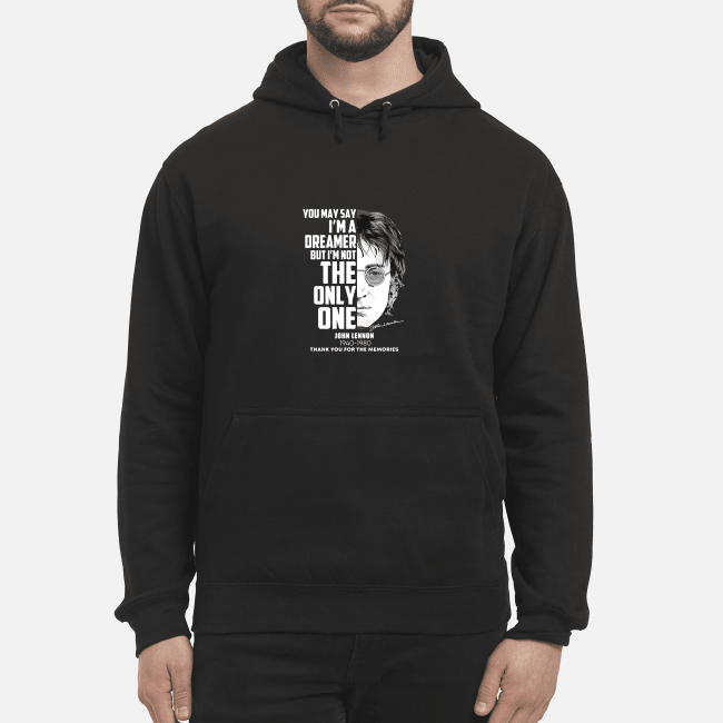 John Lennon You May Say I'M The Dreamer But I'M Not The Only One Hoodie