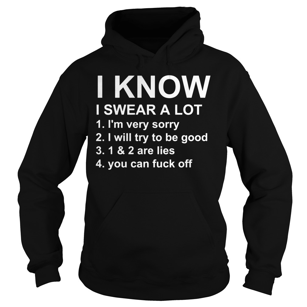 I Know I Swear A Lot I'M Very Sorry I'Ll Try To Stop 1&2 Are Lies You'Re A Cunt Hoodie