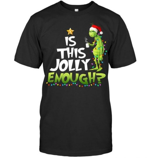Grinch Is this Jolly enough ugly Christmas shirt