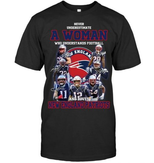 Never underestimate a woman who understands football New England Patriots shirt