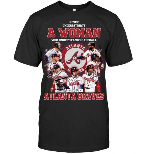 Never underestimate a woman who understands Atlanta Braves shirt