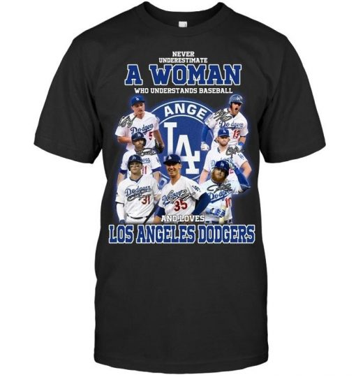 Never underestimate a woman who understands Los Angeles Dodgers shirt