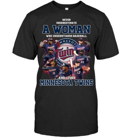 Never underestimate a woman who understands Minnesota Twins shirt