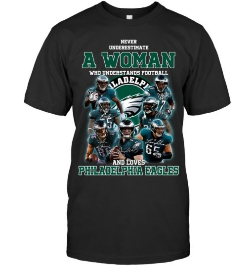 Never underestimate a woman who understands Philadelphia Eagles shirt