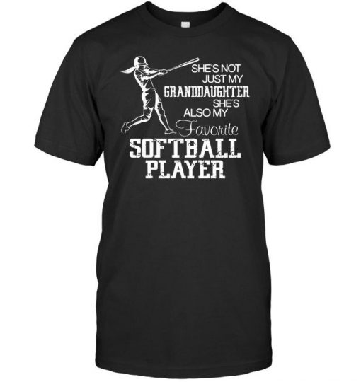 She's not just my granddaughter she's also my favorite softball player shirt