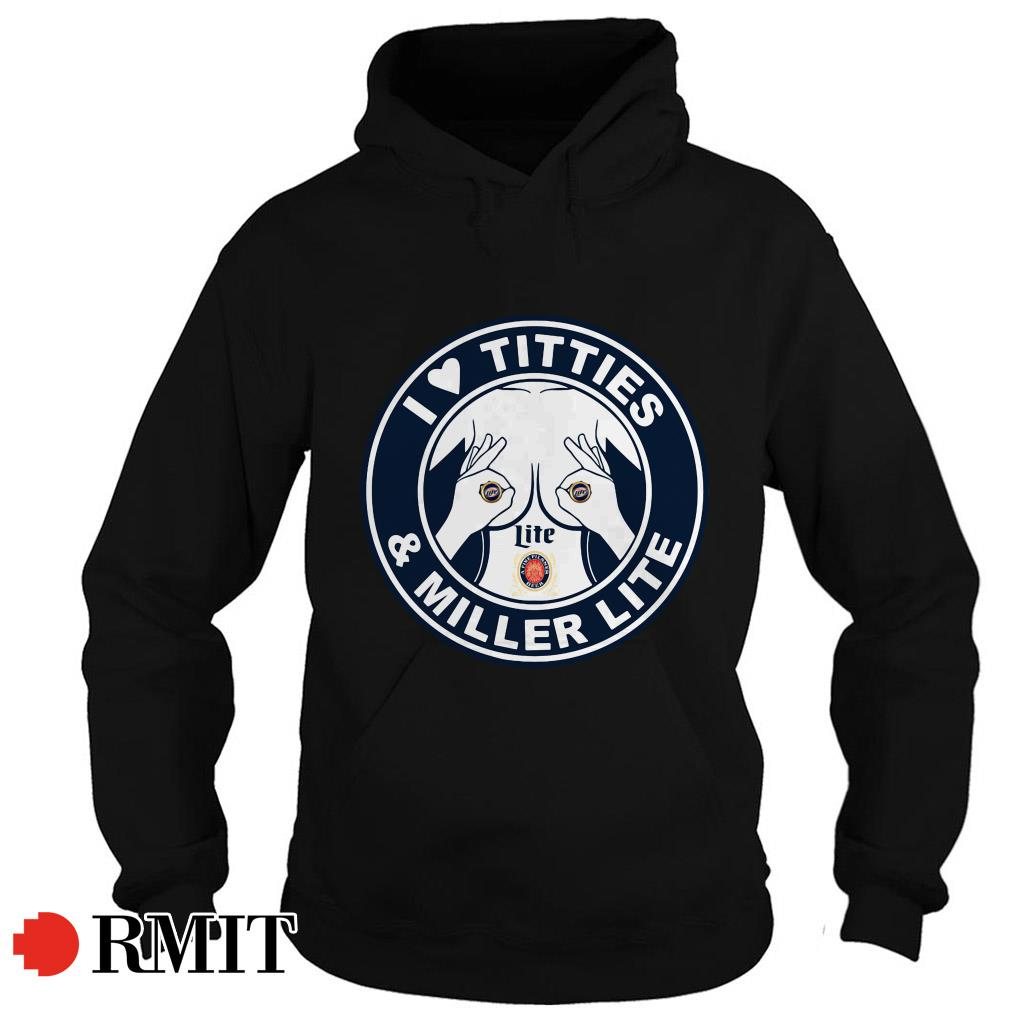 I love titties and Miller Litle Hoodie