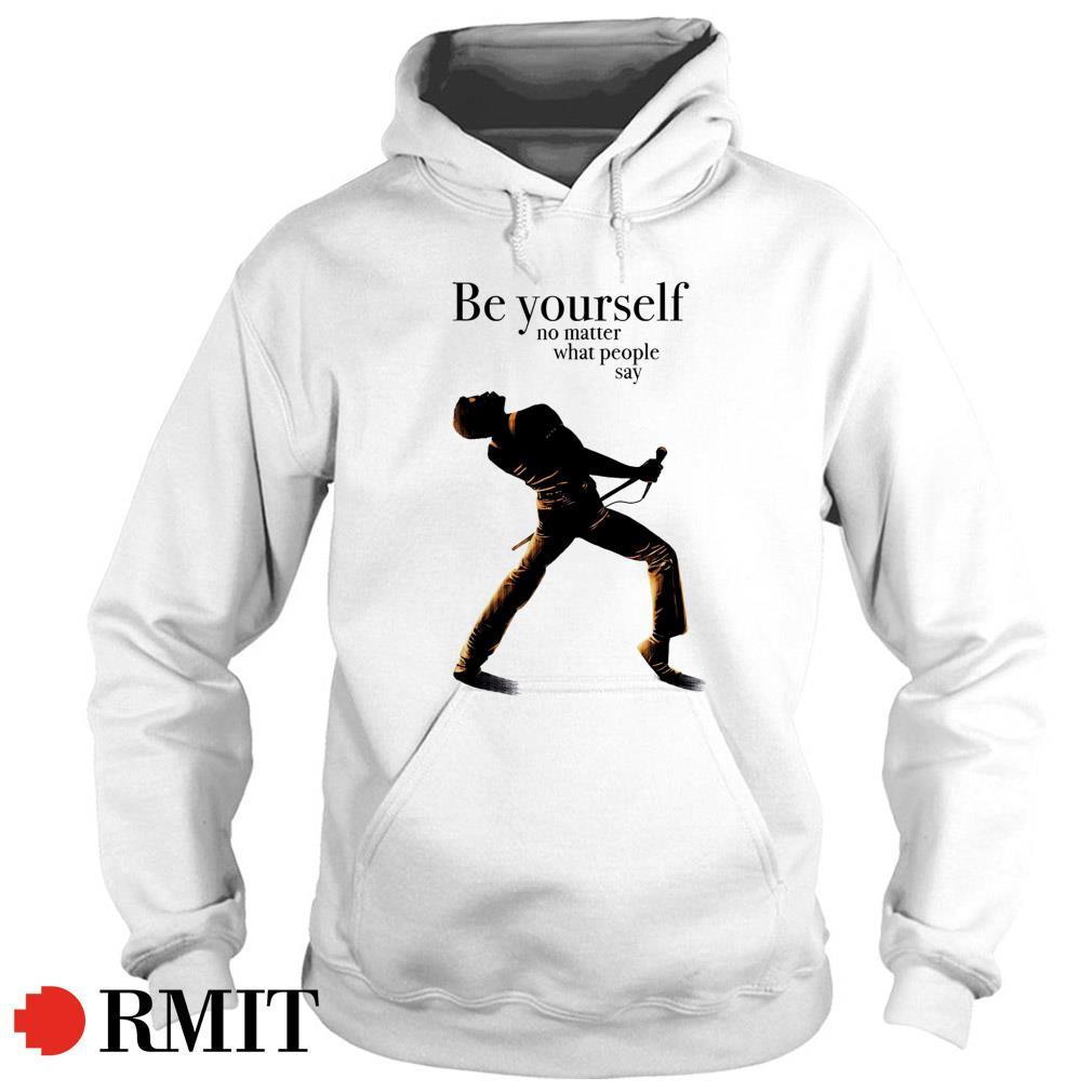 Freddie Mercury be yourself no matter what people say Hoodie