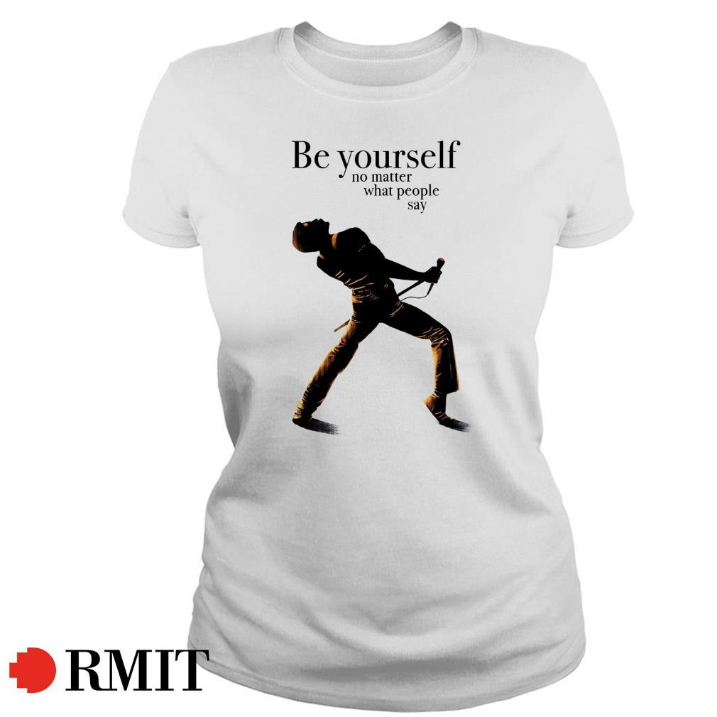 Freddie Mercury be yourself no matter what people say Ladies Tee