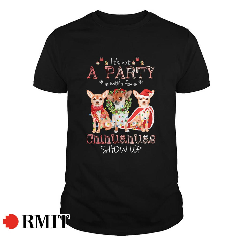 It is not a party until a few Chihuahuas show ups Christmas Guys shirt