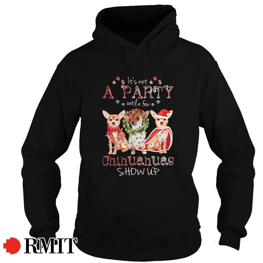 It is not a party until a few Chihuahuas show ups Christmas Hoodie