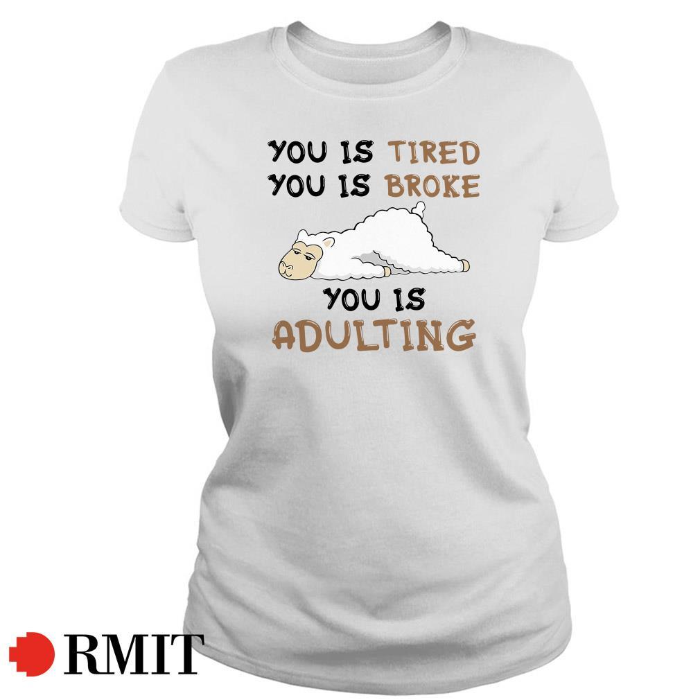 Llama you is tired you is broke adulting Ladies Tee