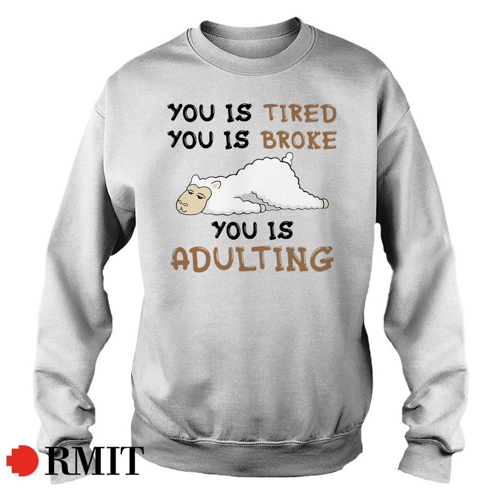 Llama you is tired you is broke adulting Sweater