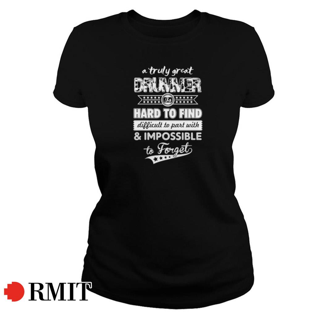 A truly great drummer hard to find difficult to part with and impossible to forget shirt