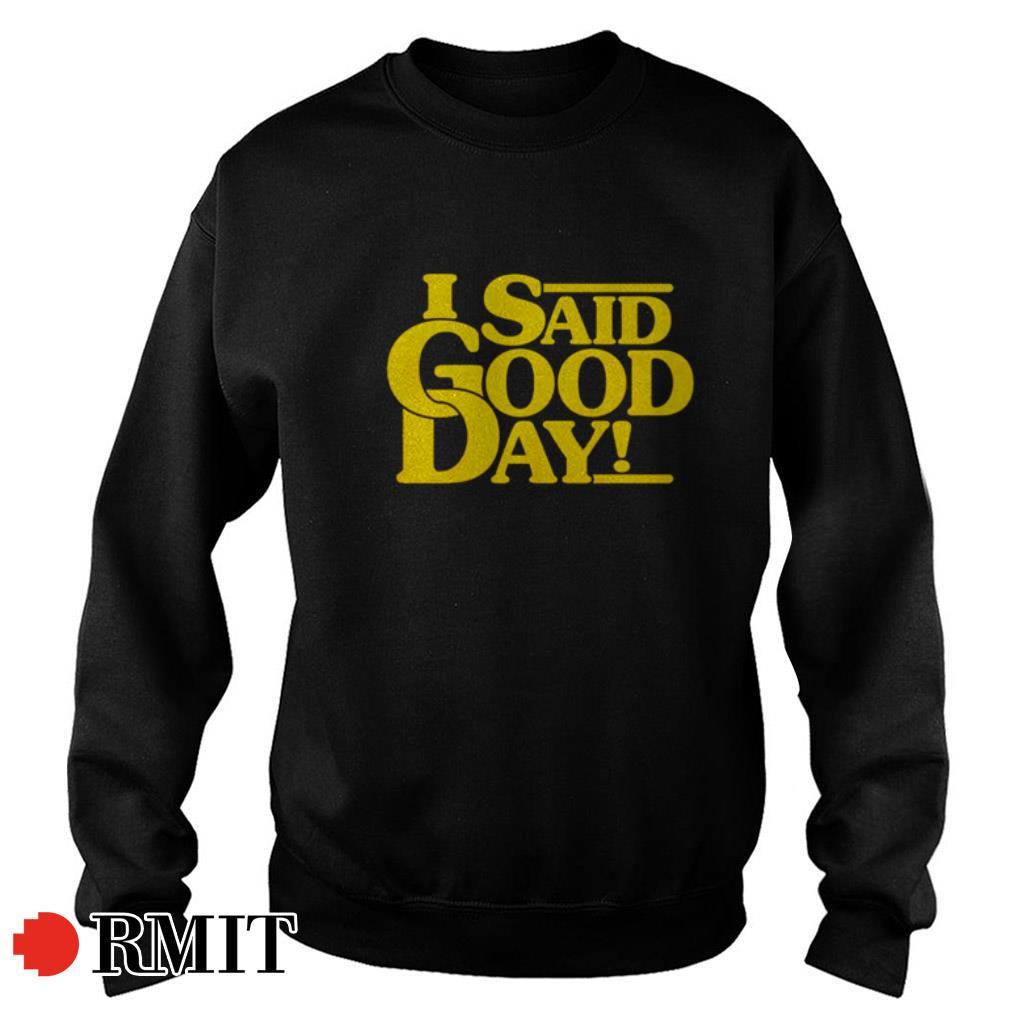 I said a good day shirt