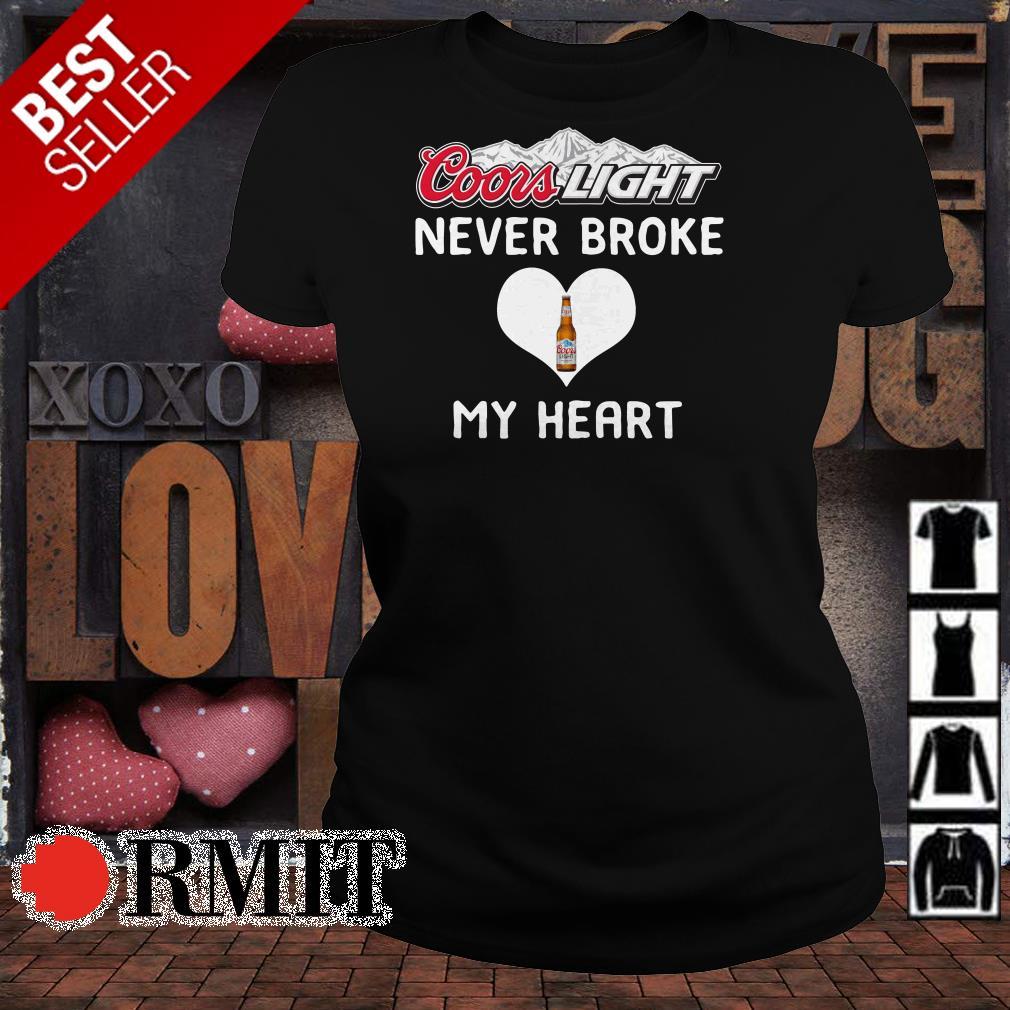 Coors Light never broke my heart shirt