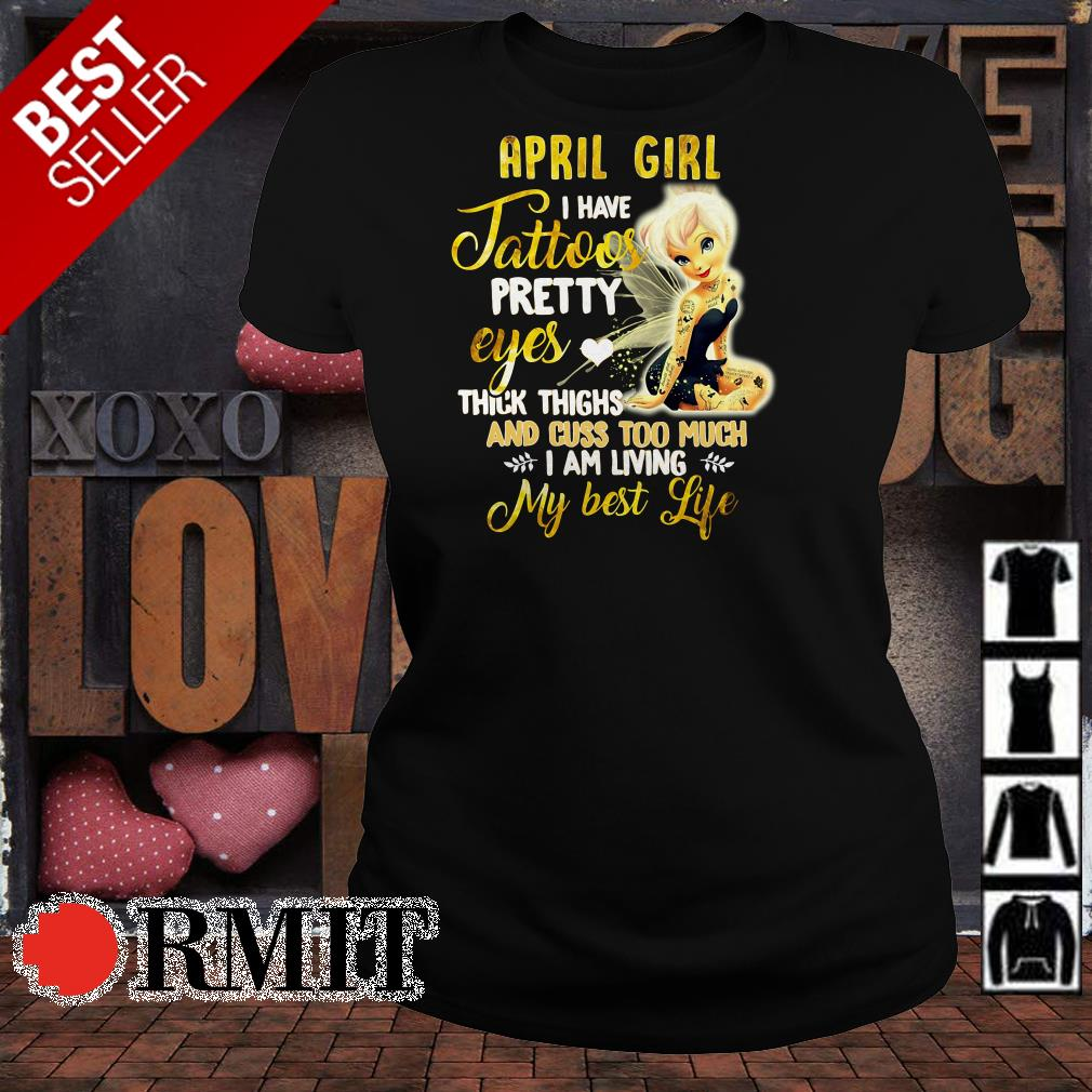 April girl I have tattoos pretty eyes thick things and cuss too much shirt