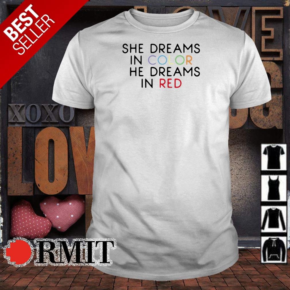 She dream in color she dreams in red shirt
