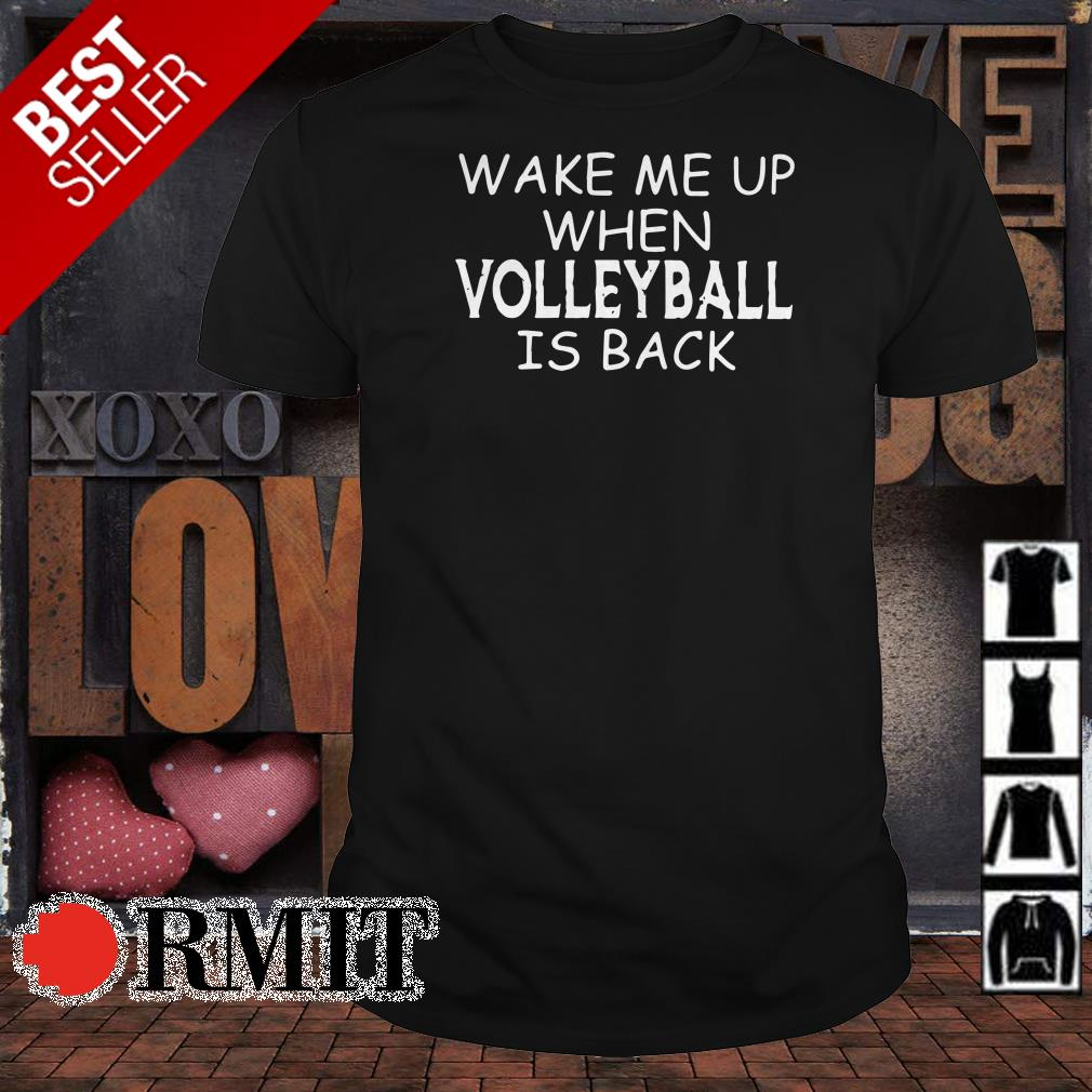 Wake me up when volleyball is back shirt