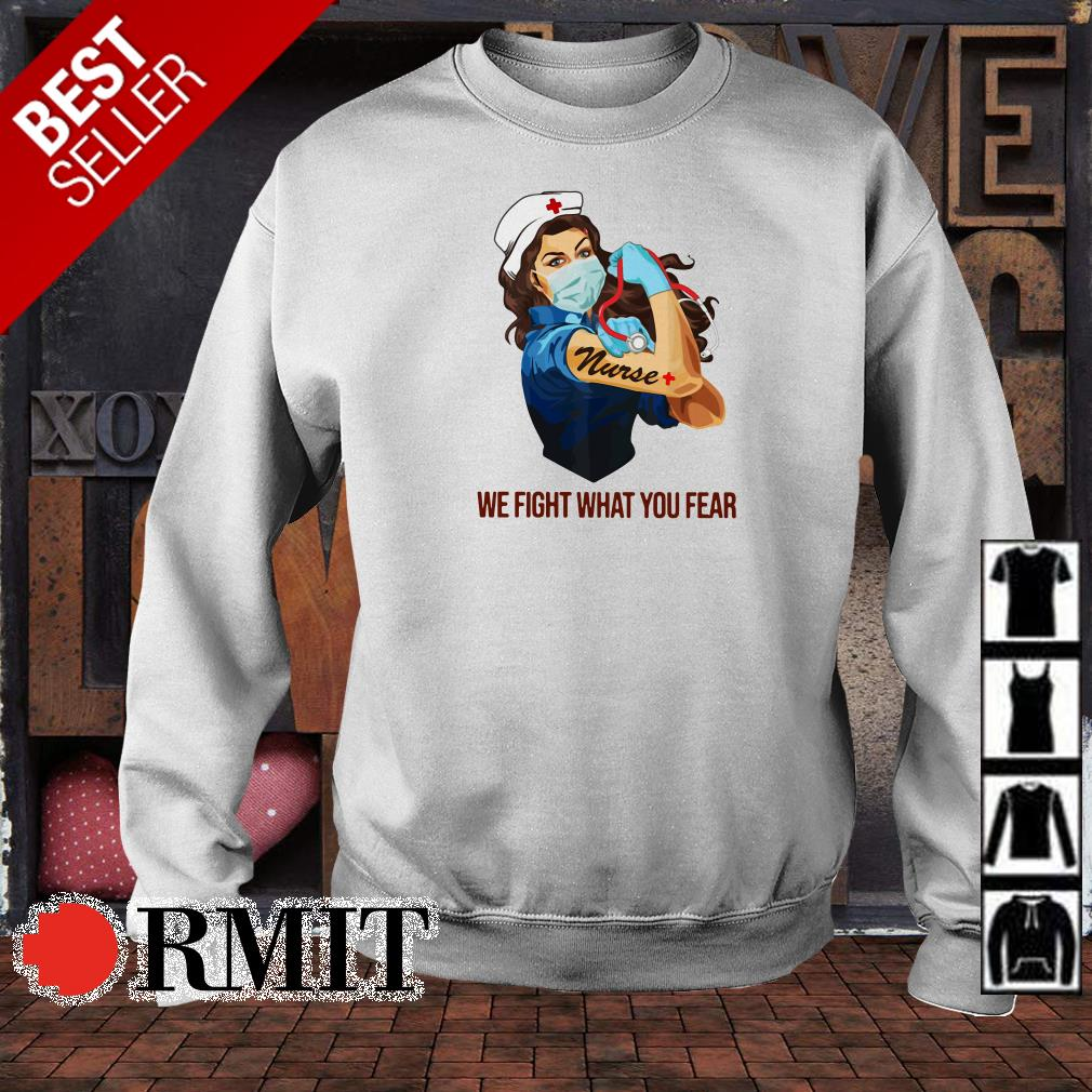 Strong Woman Nurse we fight what you fear shirt