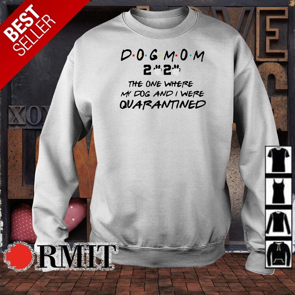 Dogmom 2020 the one where my dog and I were quarantined shirt
