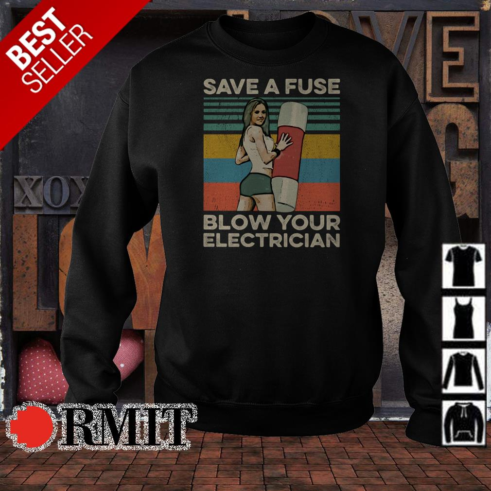 Save a fuse blow your electrician vintage ashirt