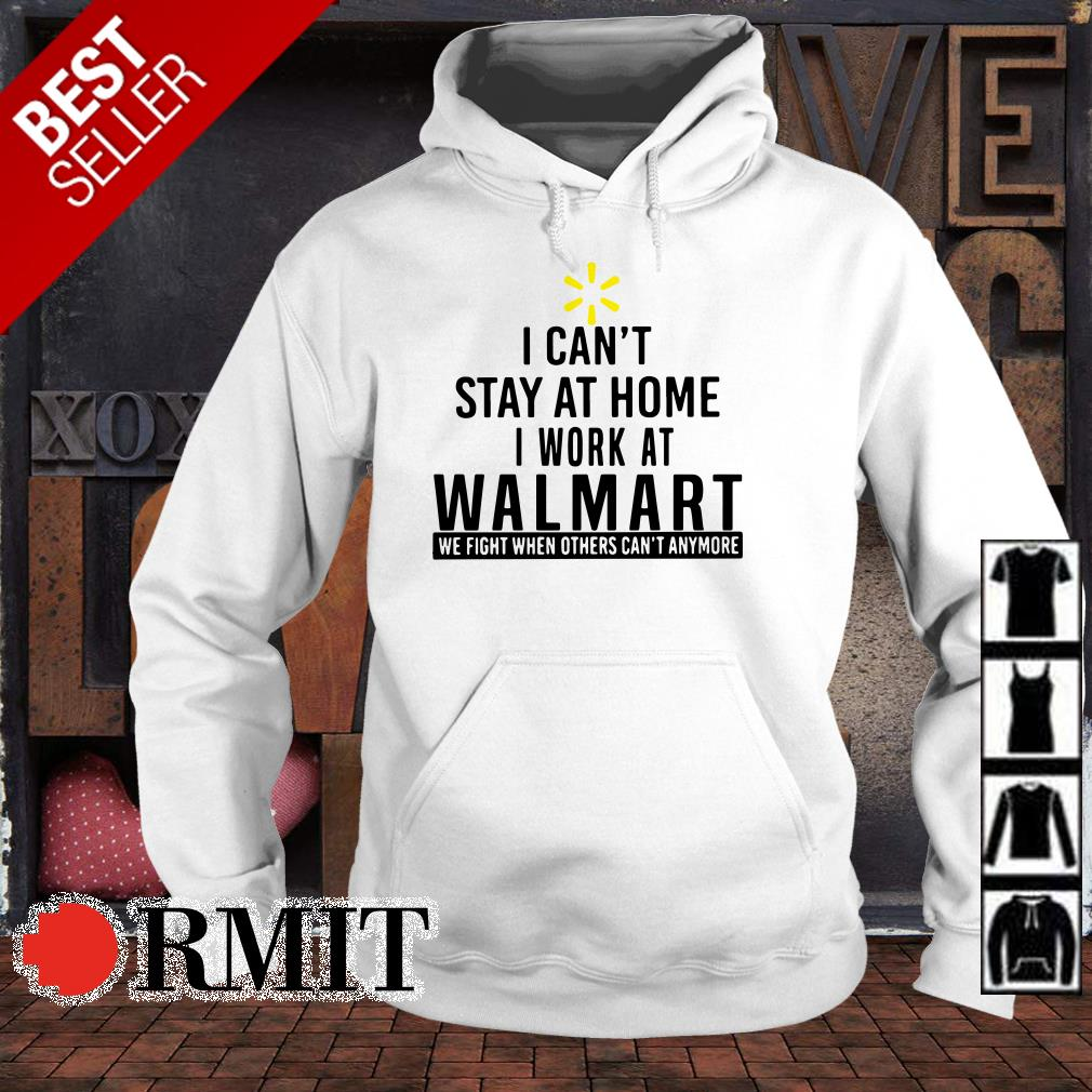 I can't stay at home I work at Walmart we fight shirt