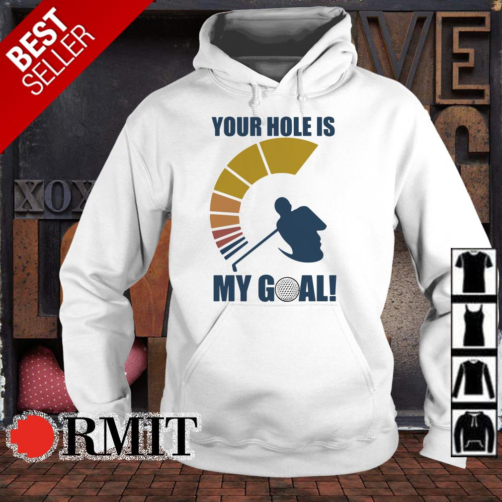 Golf your hole is my goal shirt