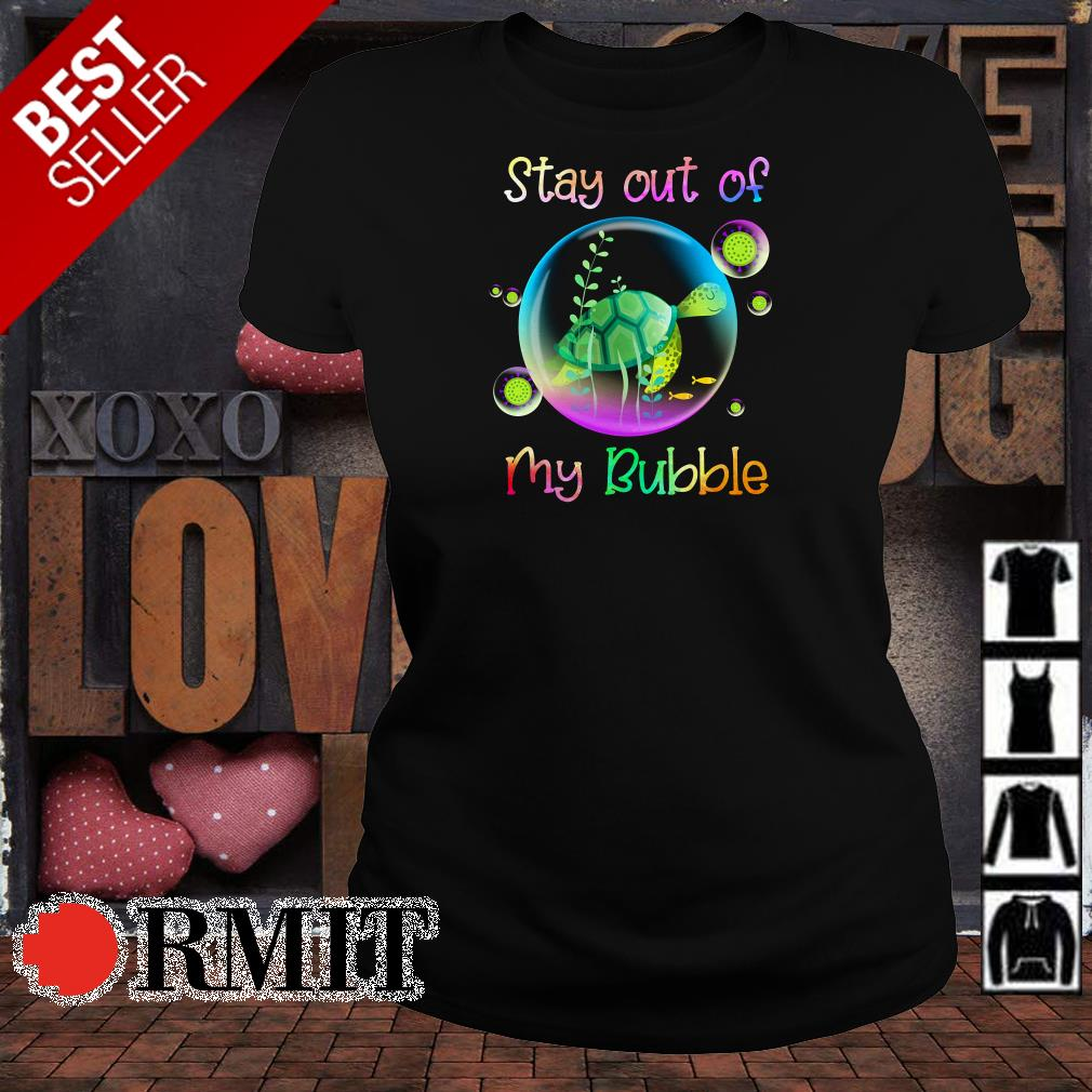 Turtle stay out of my Bubble shirt