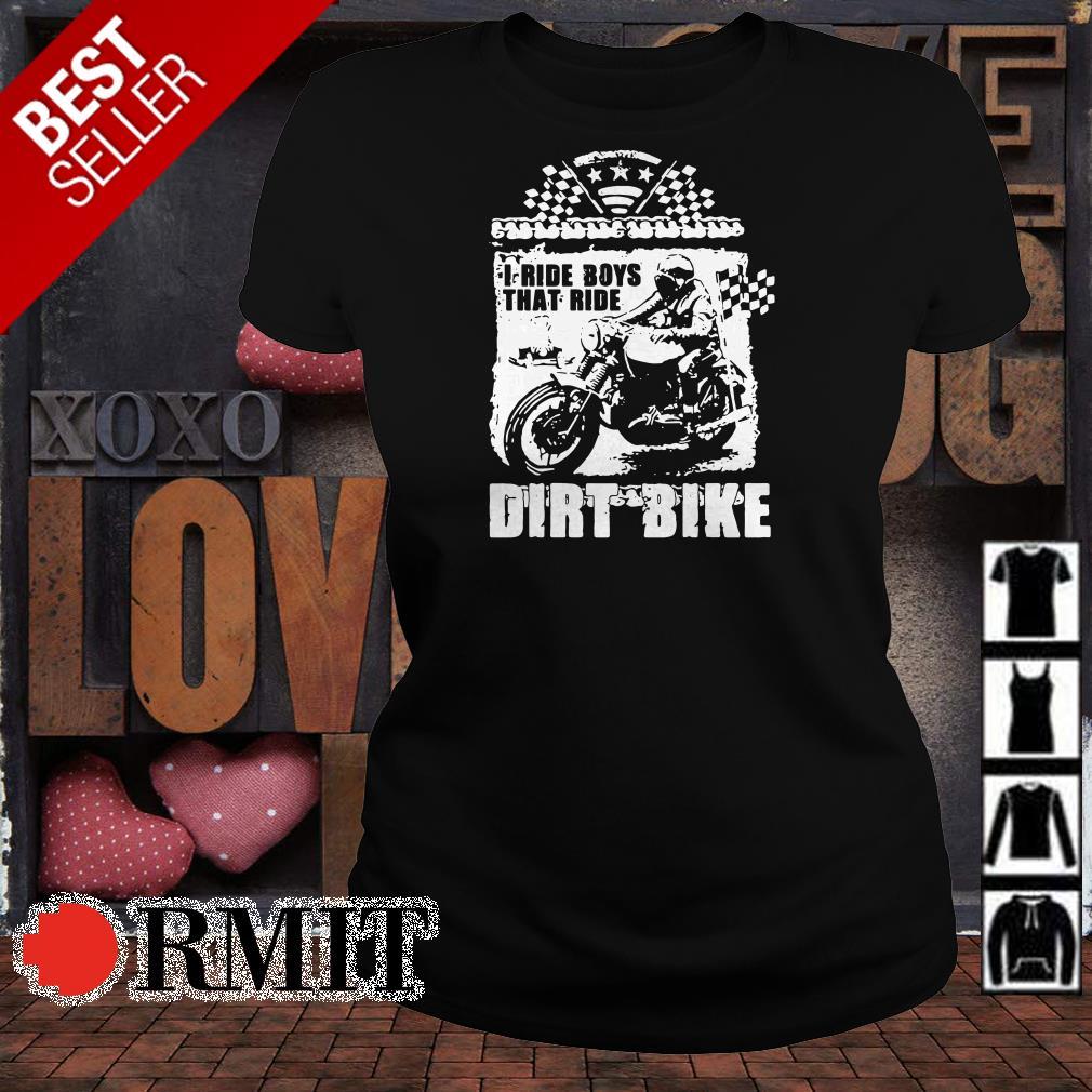 Dirt bike I ride boys that ride shirt