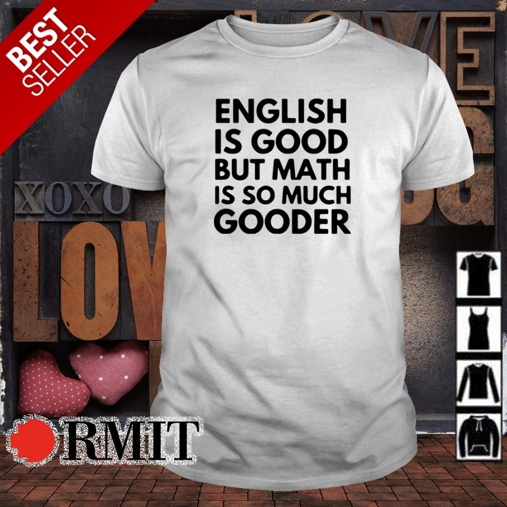 English is good but math is so much gooder shirt