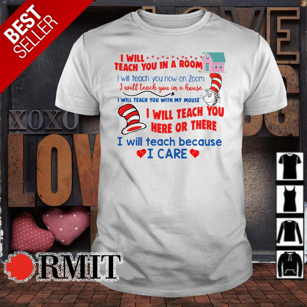 I will teach you here or there I will teach because I care Covid 19 Teacher Dr Seuss shirt