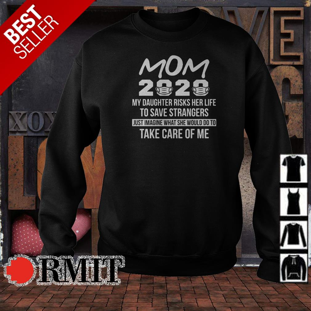 Mom 2020 my daughter risks her life to save strangers shirt