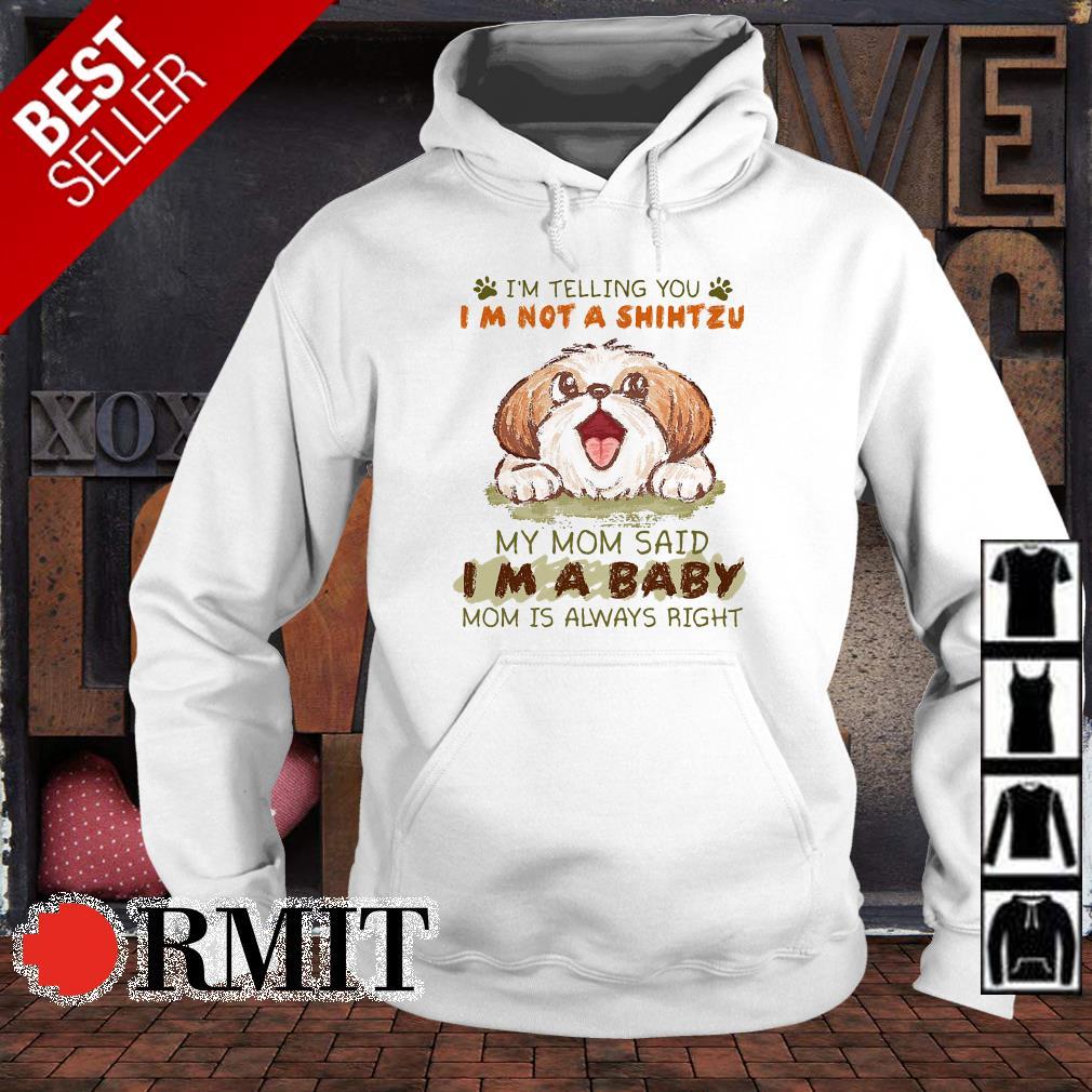 I'm not telling you I'm not a Shihtzu my mom said I'm a baby shirt