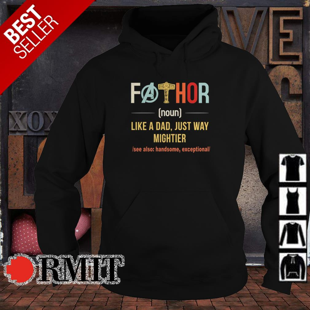 Fathor like a dad just way mightier also handsome exceptional shirt