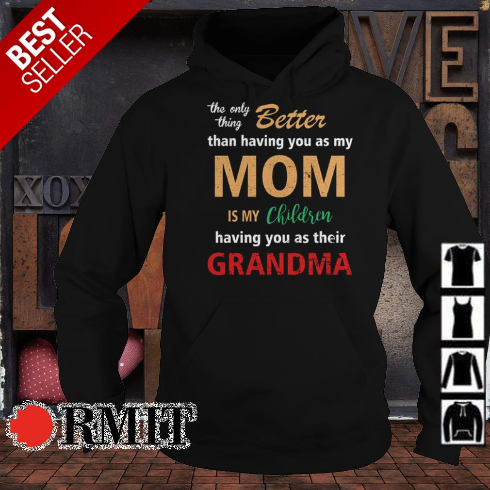 The only thing better than having you as my mom is my children shirt