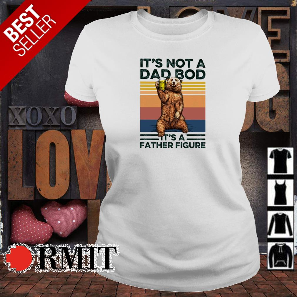 Bear drink beer it's not a dad bod its a father figure shirt