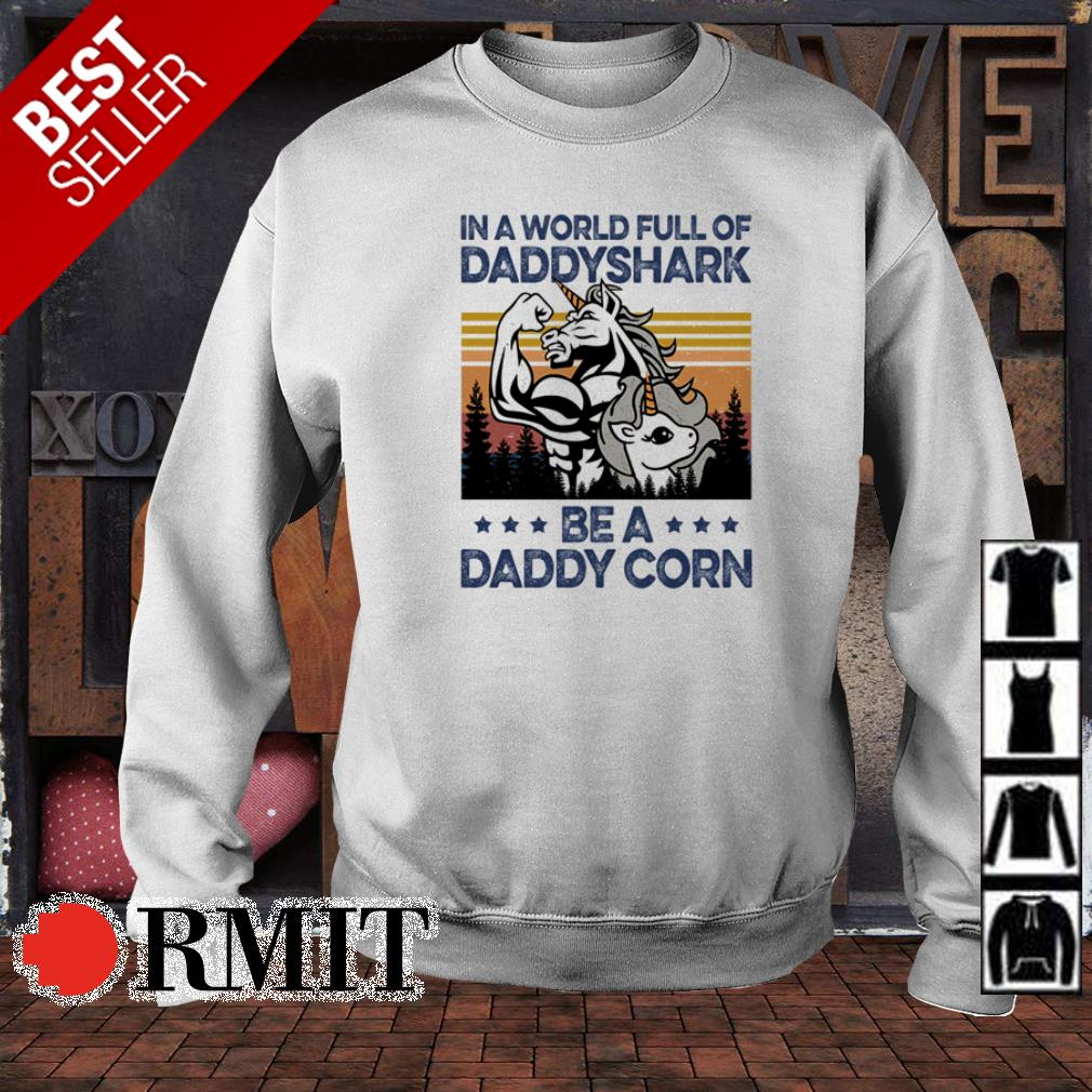 In a world full of daddyshark be a daddy corn shirt