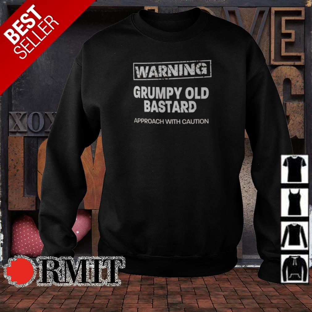 Warning grumpy old bastard approach with caution shirt