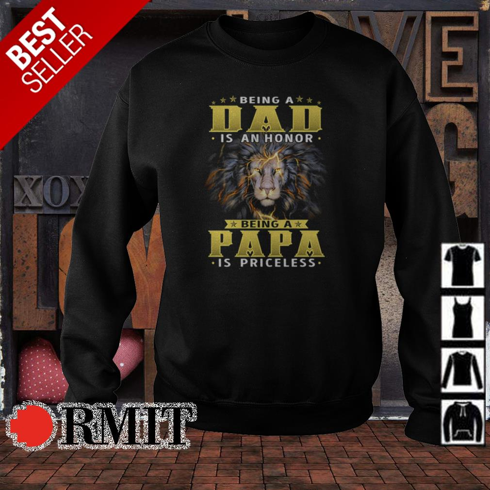 Being a dad is an honor being a papa is priceless shirt