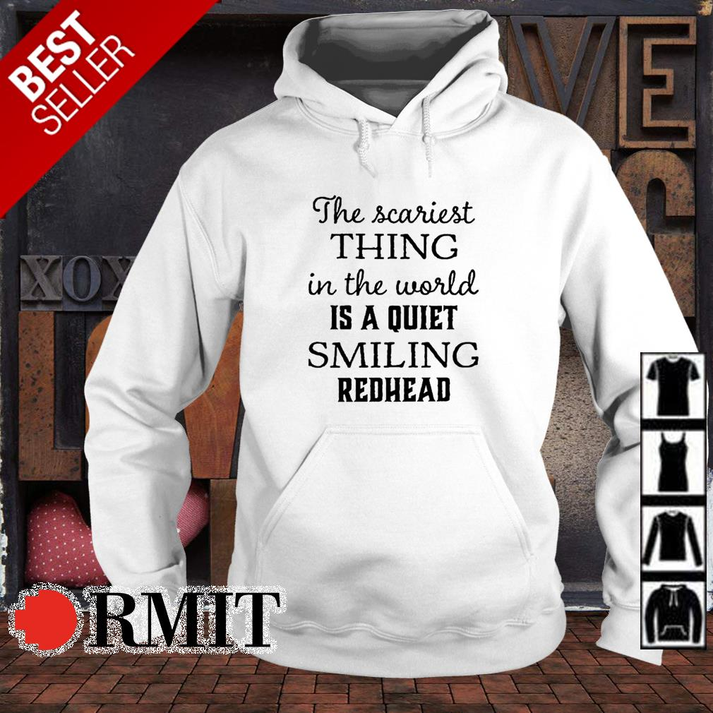 The scariest thing in the world is smiling Redhead shirt