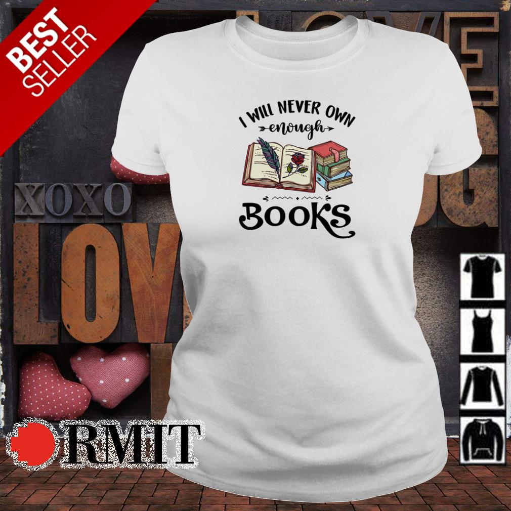 I will never own enough books shirt