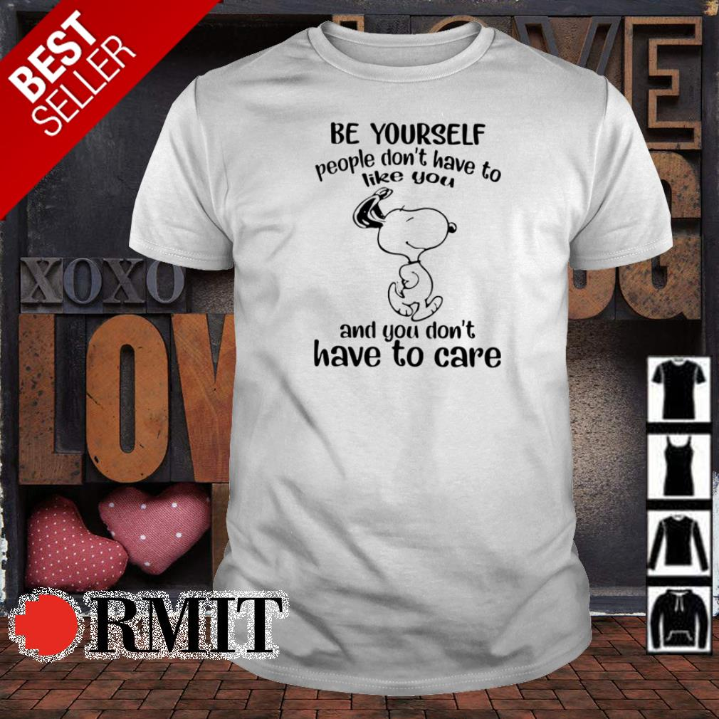 Snoopy be yourself people don't have to like you and you don't have to care shirt