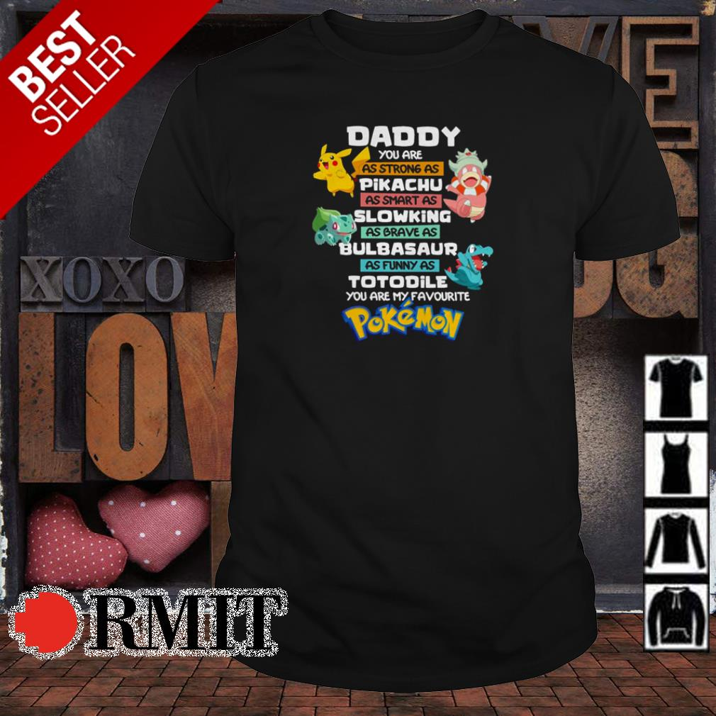 Daddy you are as strong as Pikachu you are my favourite Pokemon shirt