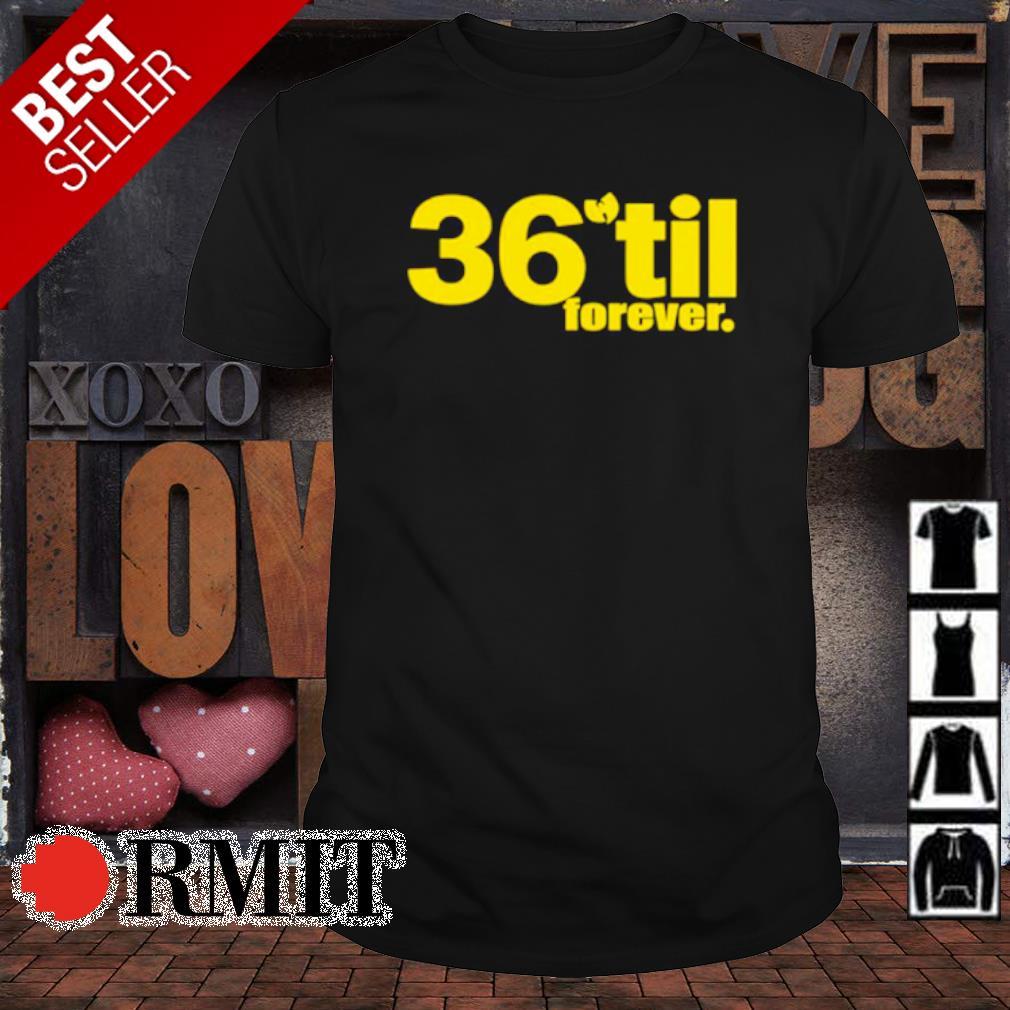36 til forever Wu Tang shirt