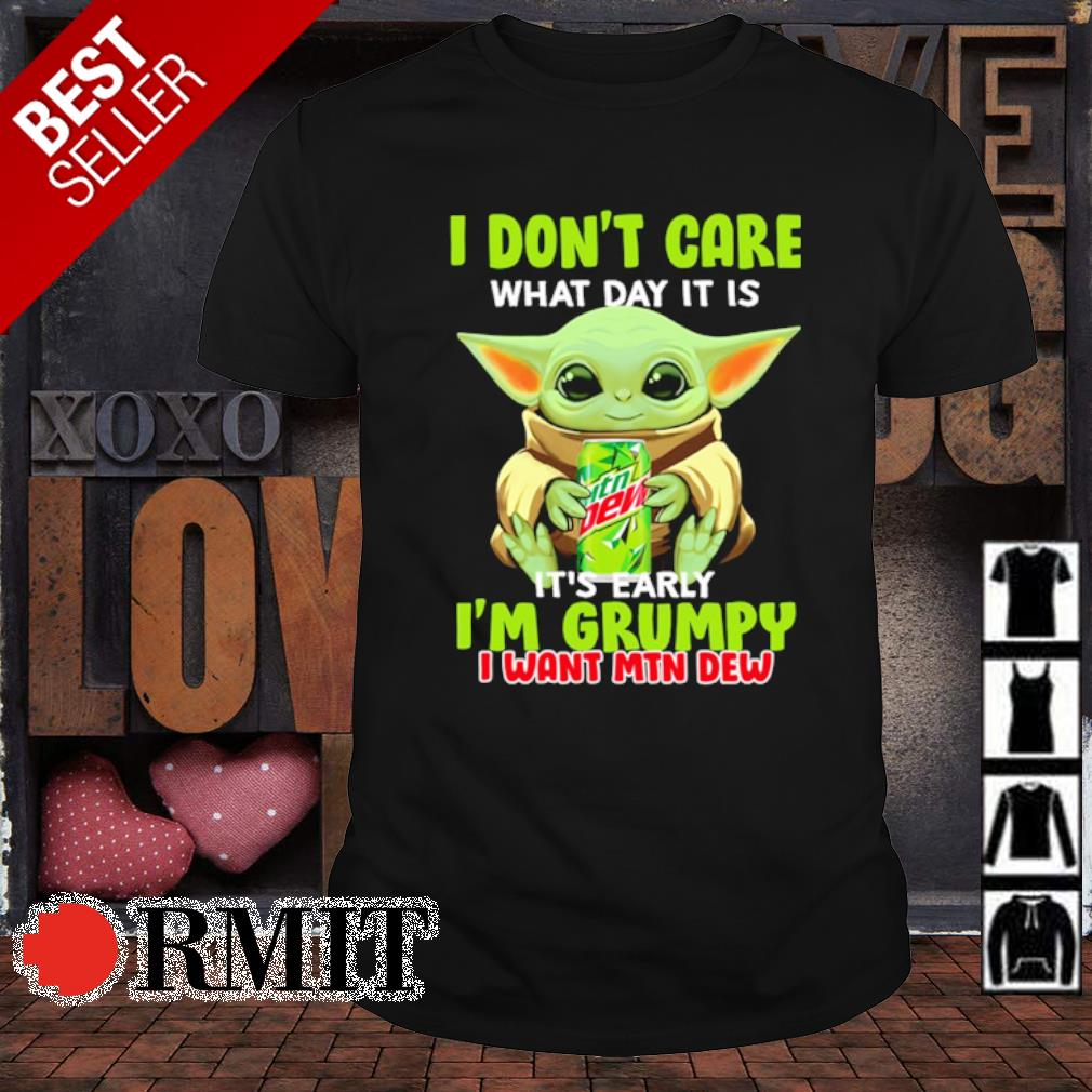 Baby Yoda I don't care what day it is early I'm grumpy I want Mtn Dew shirt