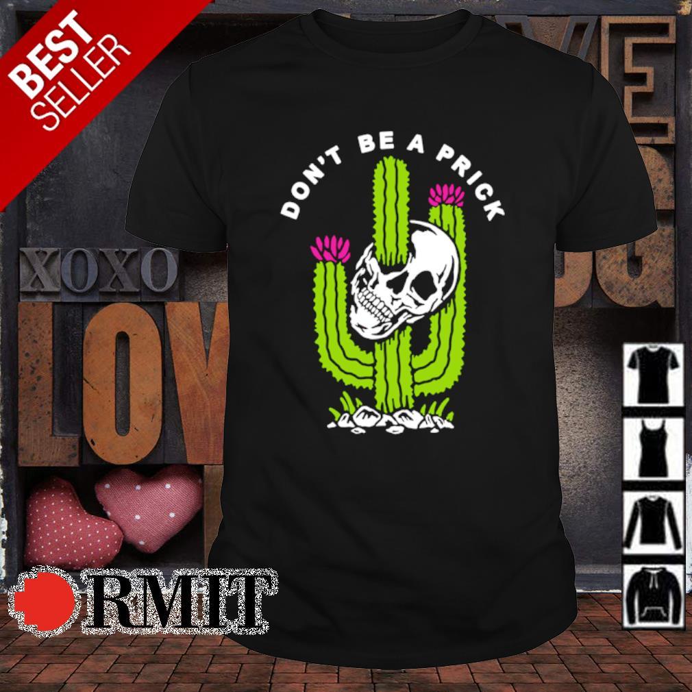 Cactus skull don't be a prick shirt