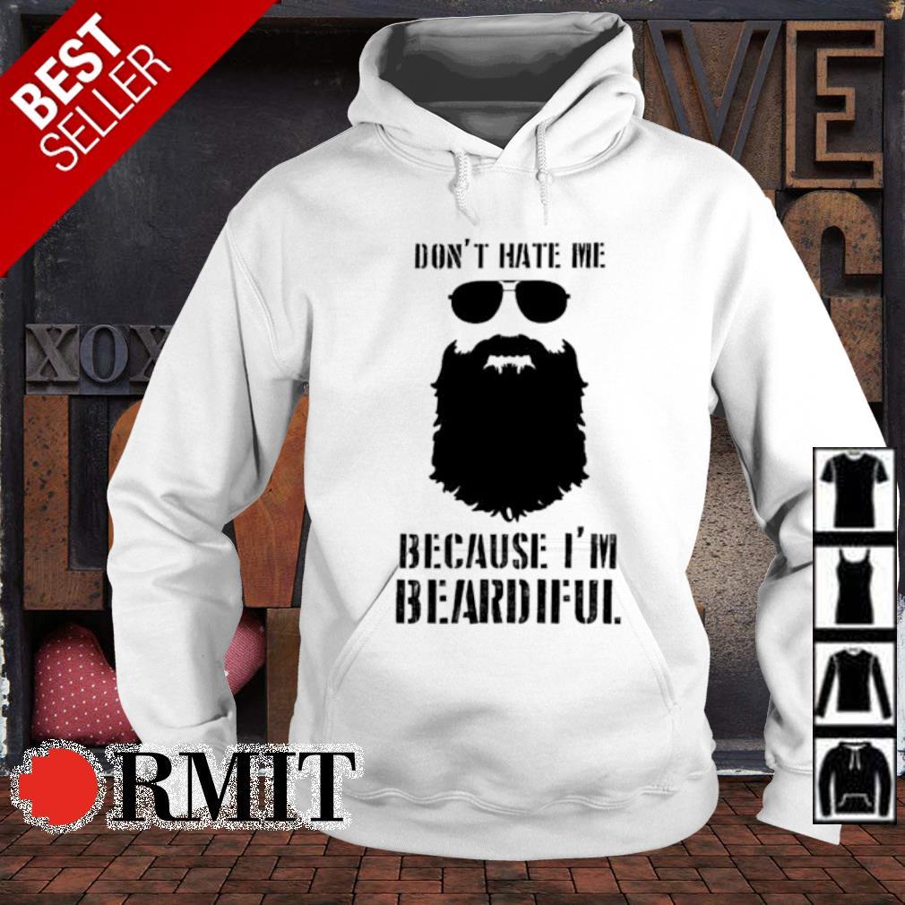 Don't hate me because I'm beardiful s hoodie