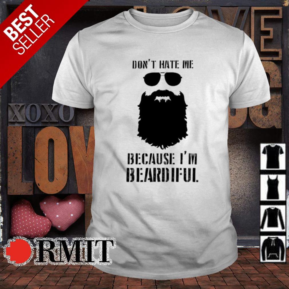 Don't hate me because I'm beardiful shirt