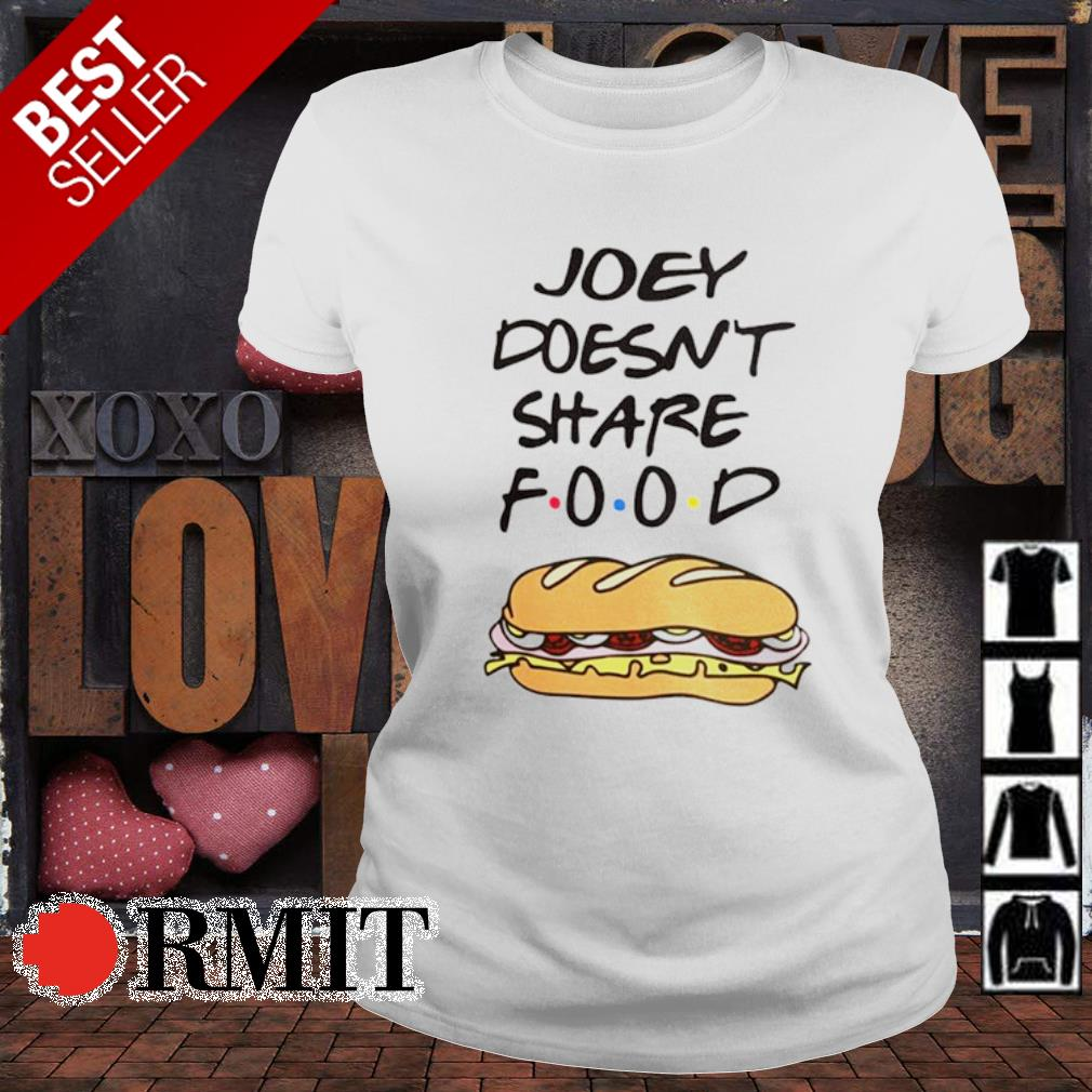Friends Joey doesn't share food s ladies-tee