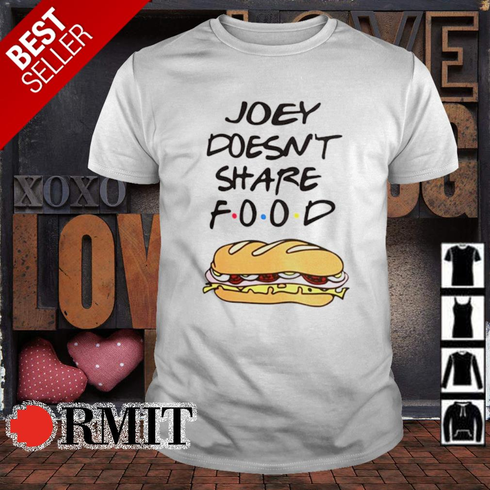 Friends Joey doesn't share food shirt